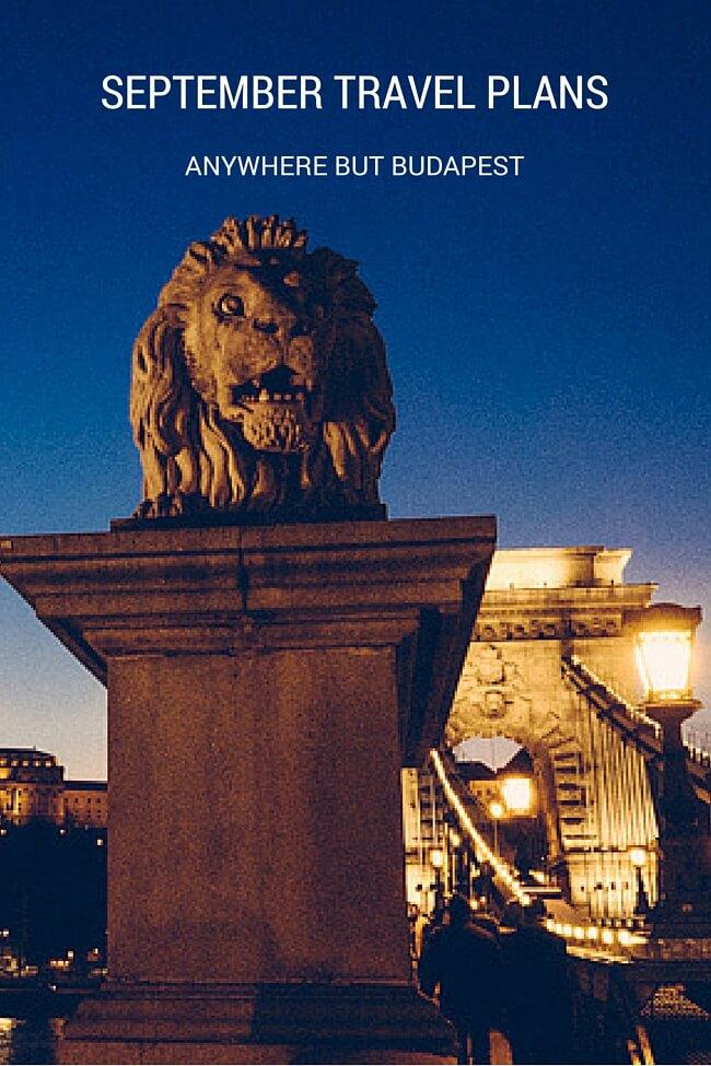 September Travel Plans: Anywhere But Budapest