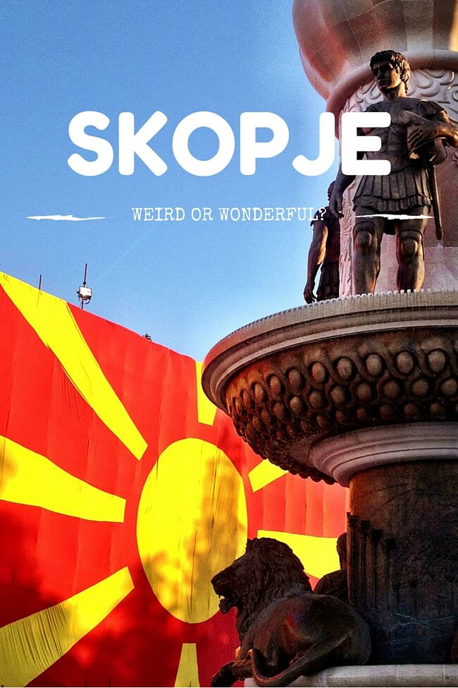 Skopje: Weird or Wonderful?