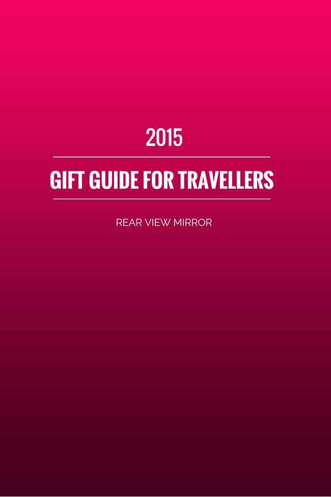 Rear View Mirror: 2015 Gift Guide for Travellers