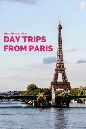 The Complete List of Day Trips from Paris