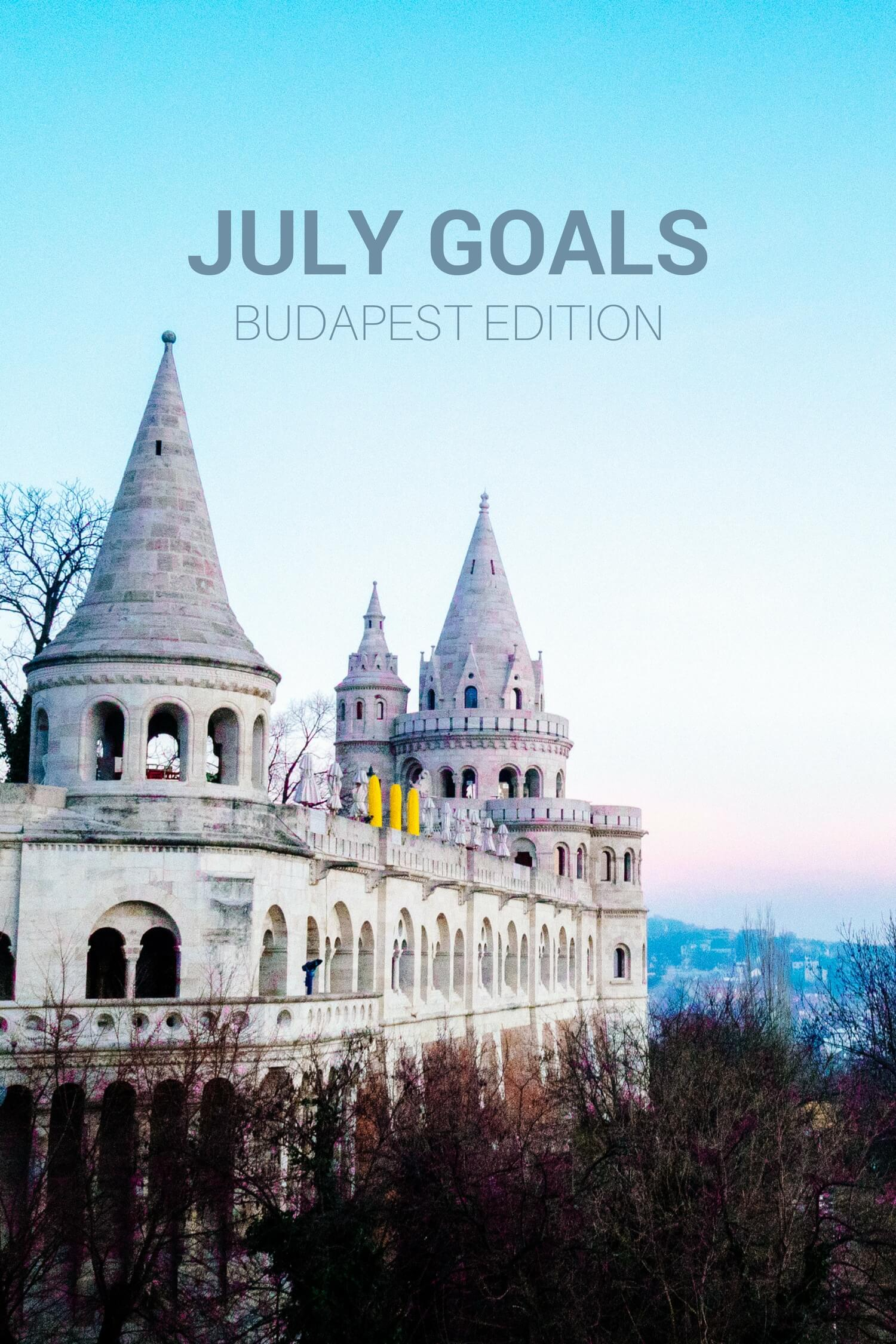 July Goals: Budapest Edition