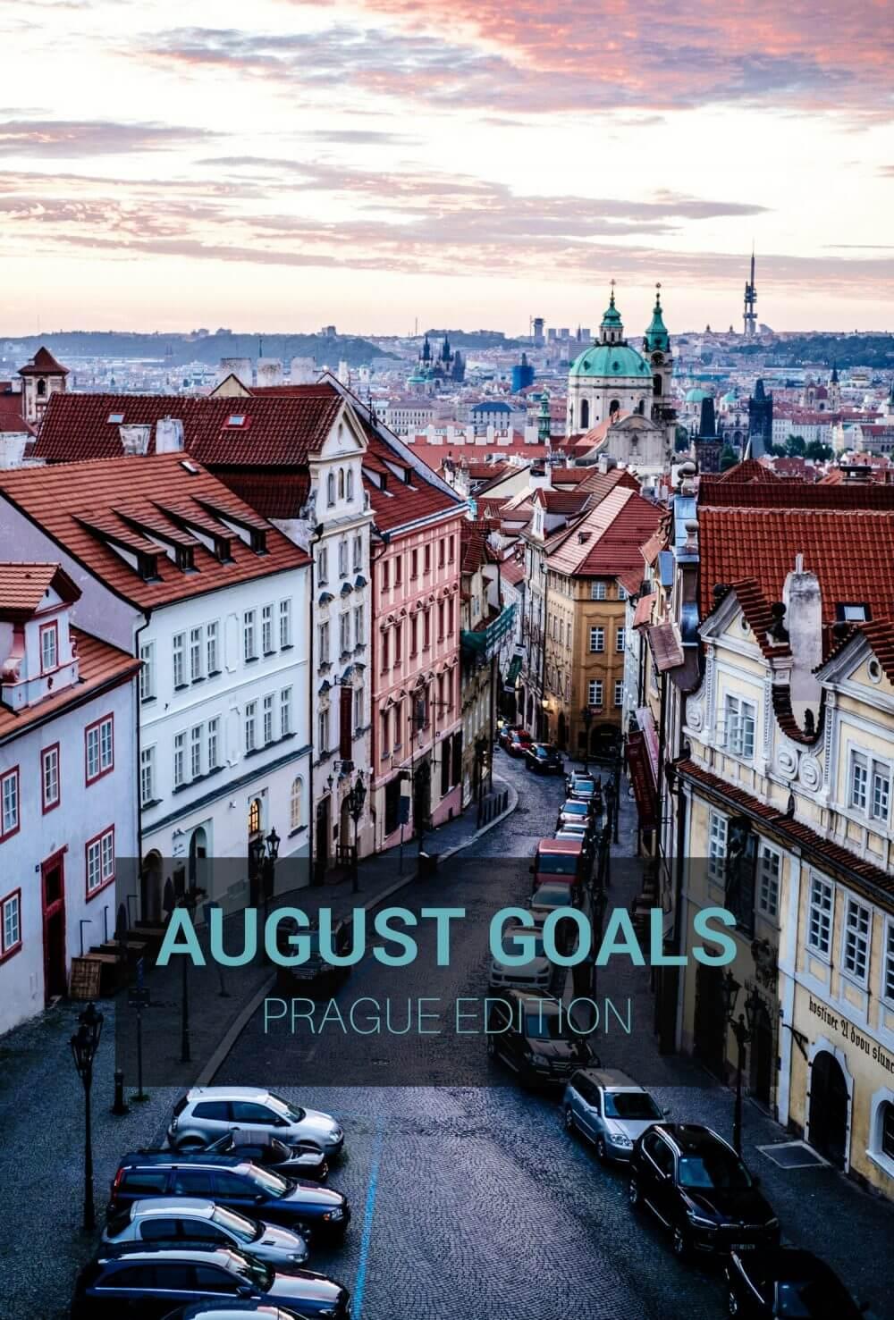 August Goals: Prague Edition